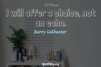 Photo Quote of I will offer a choice, not an echo.