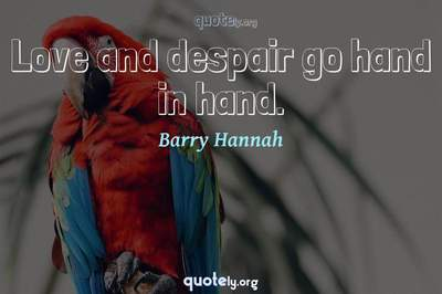 Photo Quote of Love and despair go hand in hand.