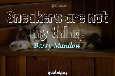 Photo Quote of Sneakers are not my thing.