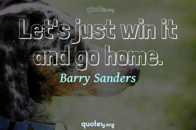 Photo Quote of Let's just win it and go home.