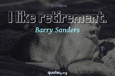 Photo Quote of I like retirement.