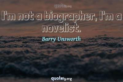 Photo Quote of I'm not a biographer, I'm a novelist.