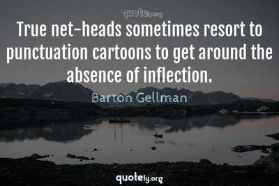 Photo Quote of True net-heads sometimes resort to punctuation cartoons to get around the absence of inflection.