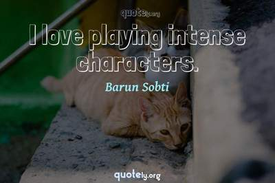 Photo Quote of I love playing intense characters.