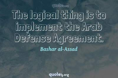 Photo Quote of The logical thing is to implement the Arab Defense Agreement.