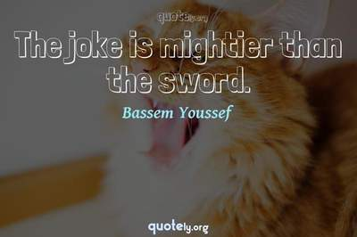 Photo Quote of The joke is mightier than the sword.