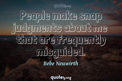 Photo Quote of People make snap judgments about me that are frequently misguided.