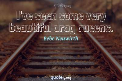 Photo Quote of I've seen some very beautiful drag queens.