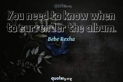 Photo Quote of You need to know when to surrender the album.