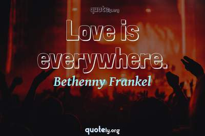 Photo Quote of Love is everywhere.