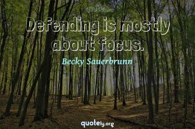 Photo Quote of Defending is mostly about focus.