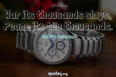 Photo Quote of War its thousands slays, Peace its ten thousands.