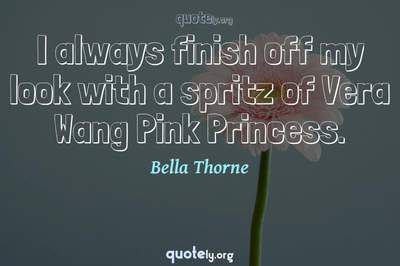 Photo Quote of I always finish off my look with a spritz of Vera Wang Pink Princess.