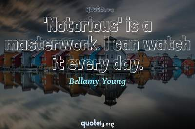Photo Quote of 'Notorious' is a masterwork. I can watch it every day.