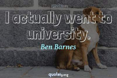 Photo Quote of I actually went to university.