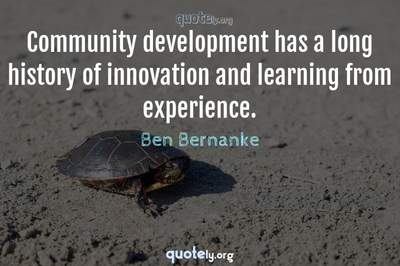 Photo Quote of Community development has a long history of innovation and learning from experience.