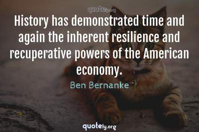 Photo Quote of History has demonstrated time and again the inherent resilience and recuperative powers of the American economy.
