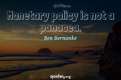 Photo Quote of Monetary policy is not a panacea.