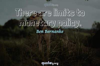 Photo Quote of There are limits to monetary policy.