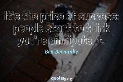 Photo Quote of It's the price of success: people start to think you're omnipotent.