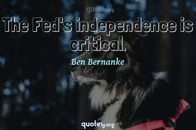Photo Quote of The Fed's independence is critical.