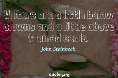 Photo Quote of Writers are a little below clowns and a little above trained seals.