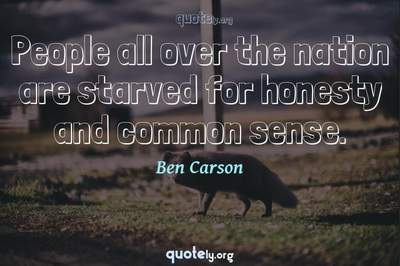 Photo Quote of People all over the nation are starved for honesty and common sense.