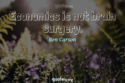 Photo Quote of Economics is not brain surgery.