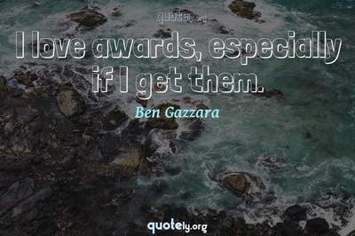 Photo Quote of I love awards, especially if I get them.