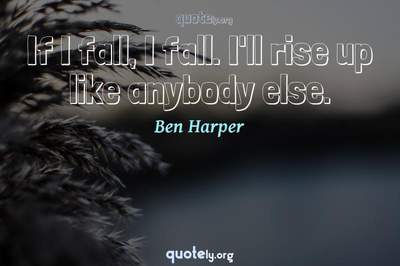 Photo Quote of If I fall, I fall. I'll rise up like anybody else.
