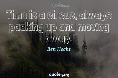 Photo Quote of Time is a circus, always packing up and moving away.