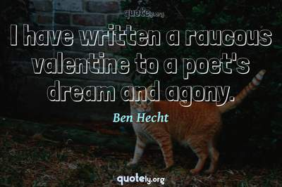 Photo Quote of I have written a raucous valentine to a poet's dream and agony.