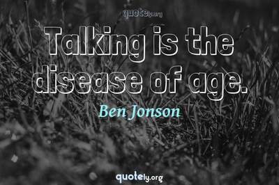 Photo Quote of Talking is the disease of age.
