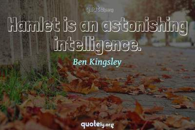 Photo Quote of Hamlet is an astonishing intelligence.