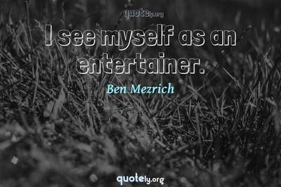 Photo Quote of I see myself as an entertainer.