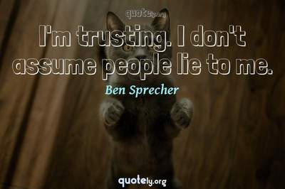 Photo Quote of I'm trusting. I don't assume people lie to me.