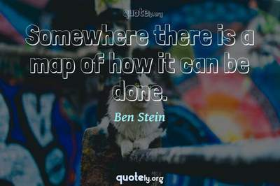 Photo Quote of Somewhere there is a map of how it can be done.