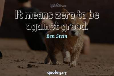 Photo Quote of It means zero to be against greed.