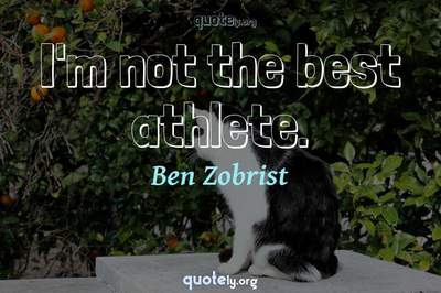 Photo Quote of I'm not the best athlete.