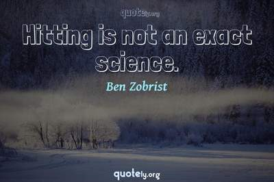 Photo Quote of Hitting is not an exact science.