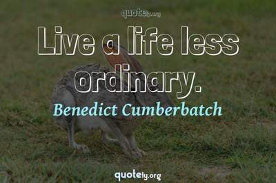 Photo Quote of Live a life less ordinary.