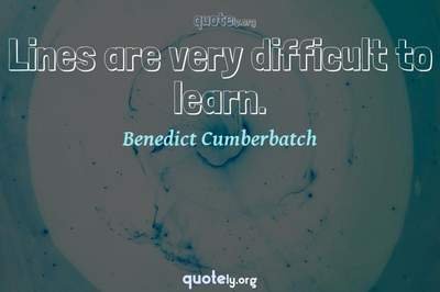 Photo Quote of Lines are very difficult to learn.