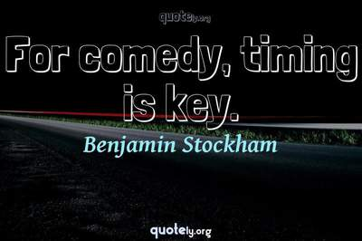 Photo Quote of For comedy, timing is key.