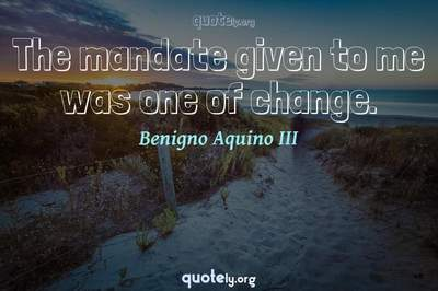 Photo Quote of The mandate given to me was one of change.