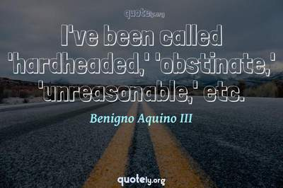 Photo Quote of I've been called 'hardheaded,' 'obstinate,' 'unreasonable,' etc.
