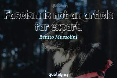 Photo Quote of Fascism is not an article for export.