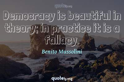 Photo Quote of Democracy is beautiful in theory; in practice it is a fallacy.