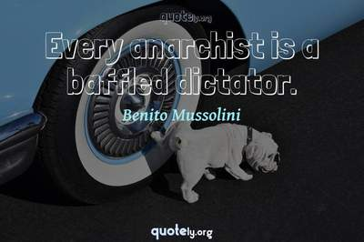 Photo Quote of Every anarchist is a baffled dictator.