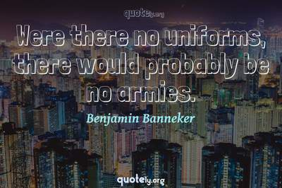Photo Quote of Were there no uniforms, there would probably be no armies.