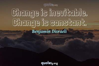 Photo Quote of Change is inevitable. Change is constant.
